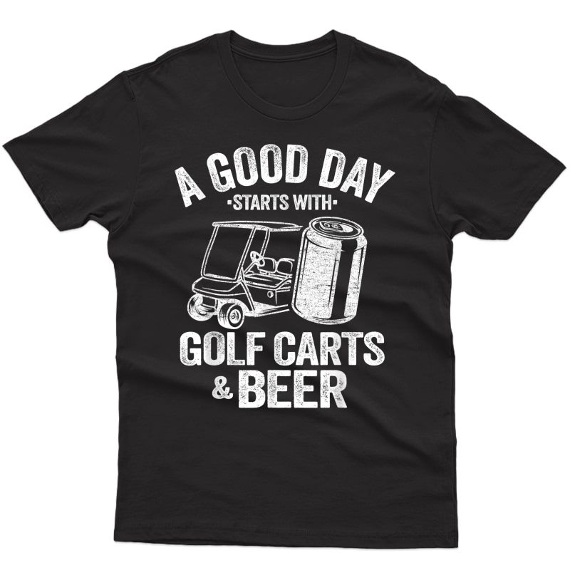 A Good Day Starts With Golf Carts And Beer Funny Golfing T-shirt