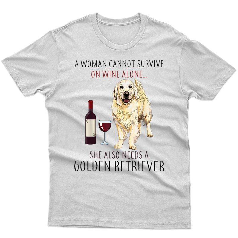 A Woman Cannot Survive On Wine Alone Golden Retriever Tshirt