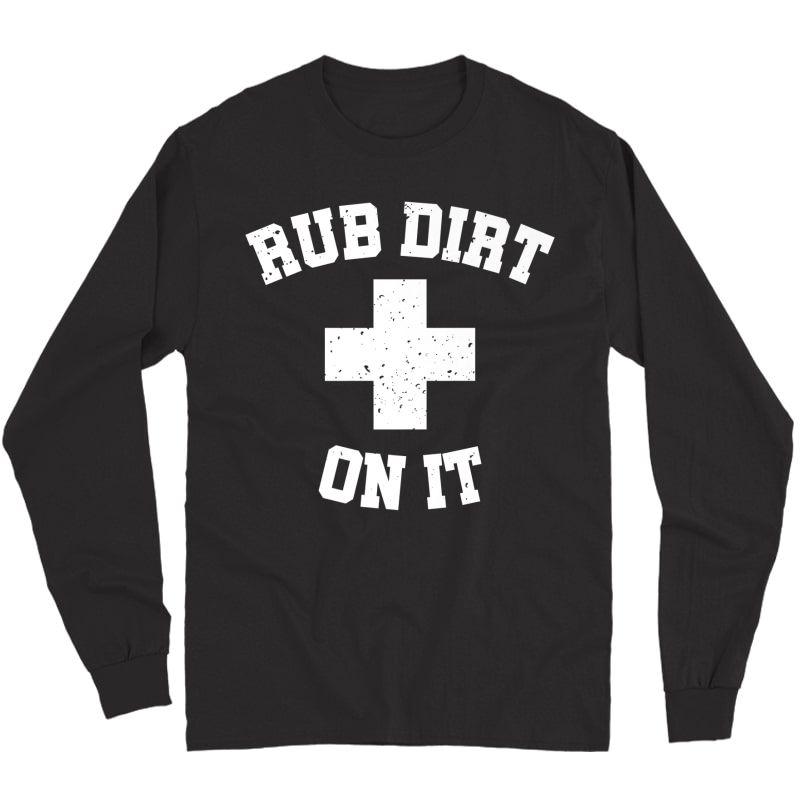 Baseball Rub Dirt On It First Aid Shirt Long Sleeve T-shirt