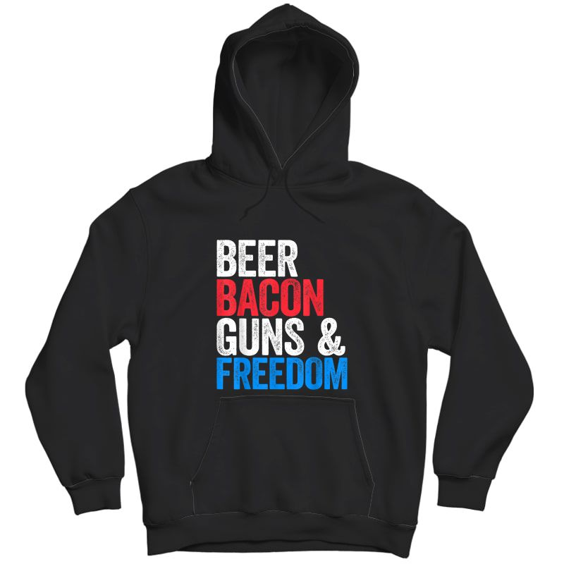 Beer Bacon Guns And Freedom T-shirt Fourth Of July Gift Unisex Pullover Hoodie