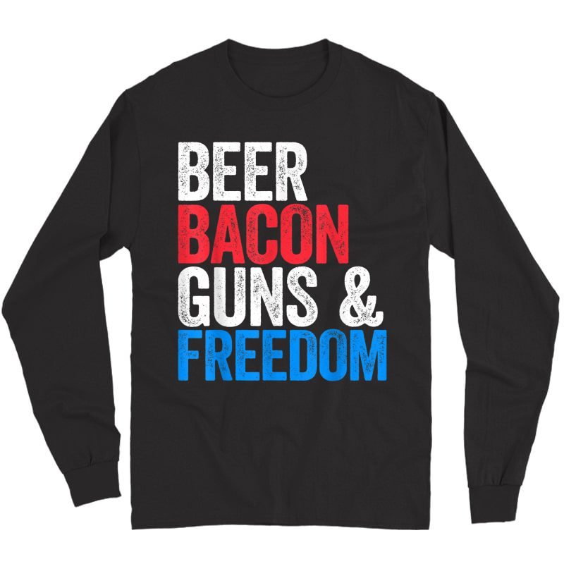 Beer Bacon Guns And Freedom T-shirt Fourth Of July Gift Long Sleeve T-shirt