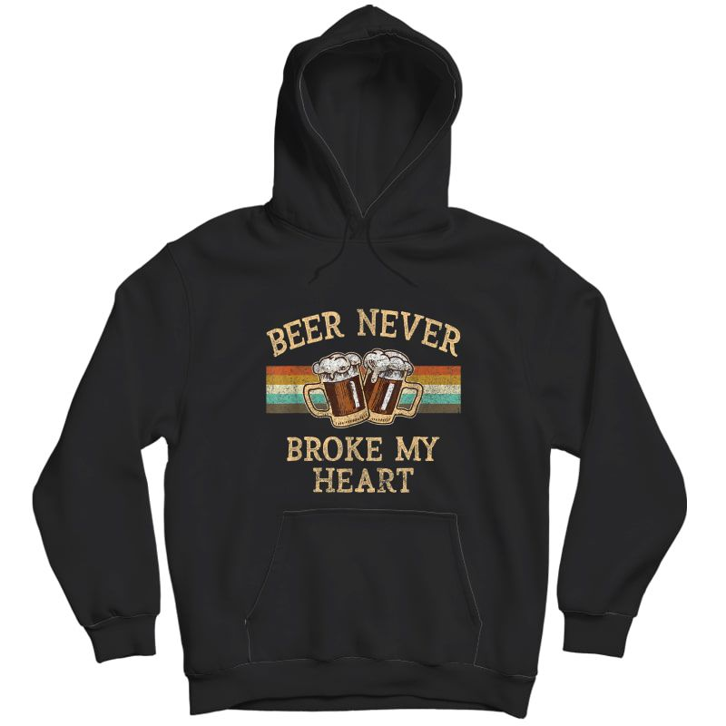 Beer Never Broke My Heart Funny Drinking Lovers Gift T-shirt Unisex Pullover Hoodie