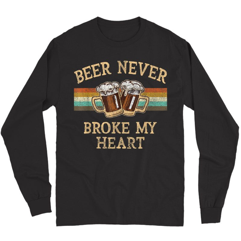 Beer Never Broke My Heart Funny Drinking Lovers Gift T-shirt Long Sleeve T-shirt
