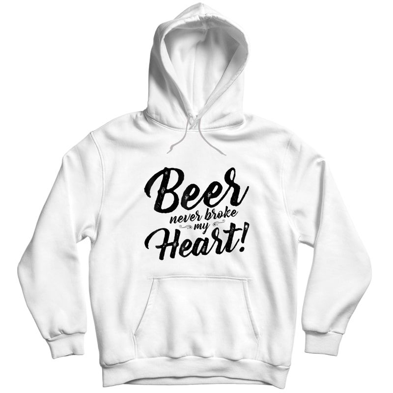 Beer Never Broke My Heart Tees For Shirt Unisex Pullover Hoodie