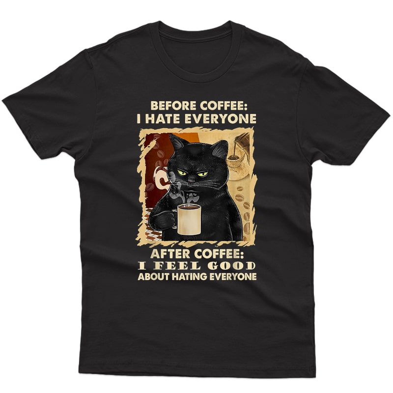 Before Coffee I Hate Everyone After Coffee Black Cat Drink T-shirt