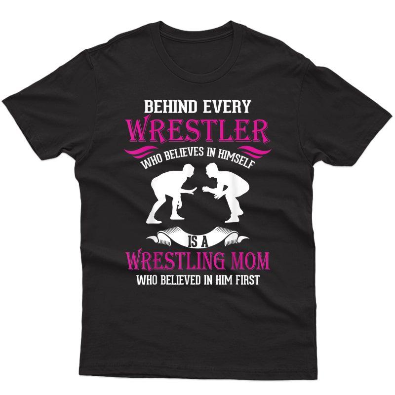 Behind Every Wrestler Who Believes In Himself Wrestling Mom Shirts