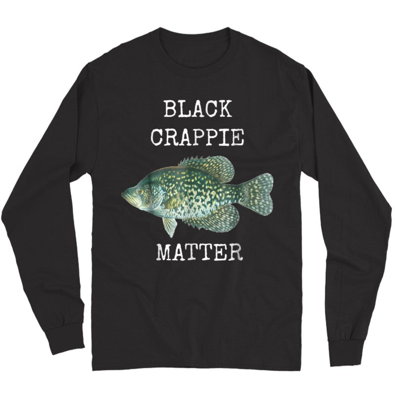 Black Crappie Matter Crappie Fishing T Shirt Long Sleeve T-shirt