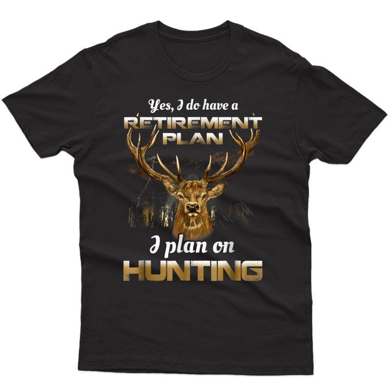 Bow Hunting Shirt Fun My Retiret Plan T-shirt Deer Hunter