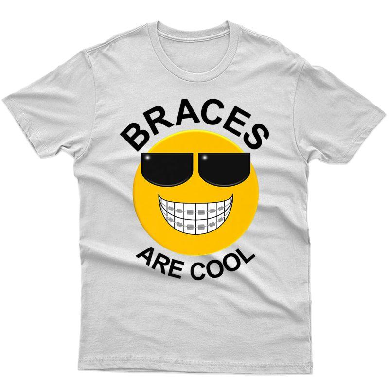 Braces Are Cool Dentist Orthodontist Smile T-shirt
