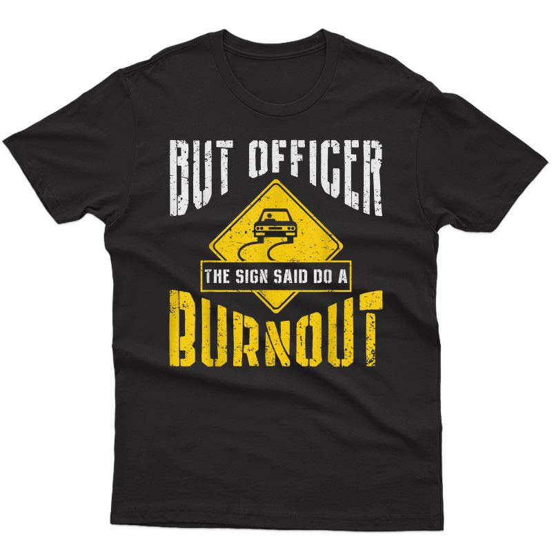But Officer The Sign Said Do A Burnout Funny Car Mechanic T-shirt