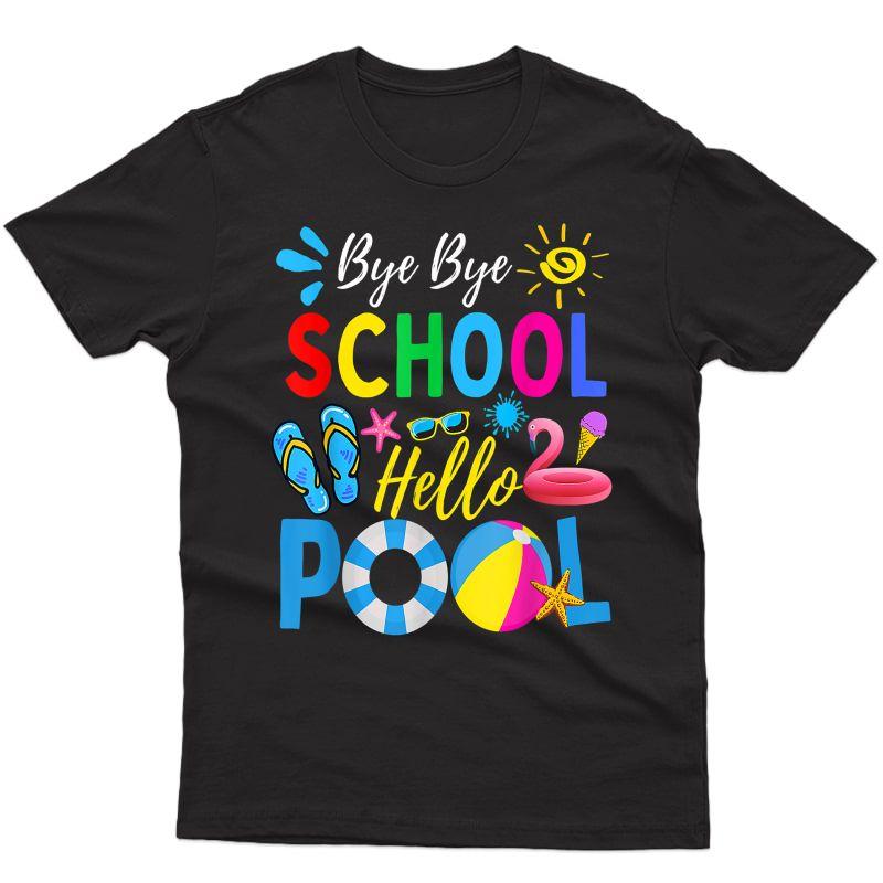 Bye Bye School Hello Pool Shirt Summer Student Funny Tea T-shirt