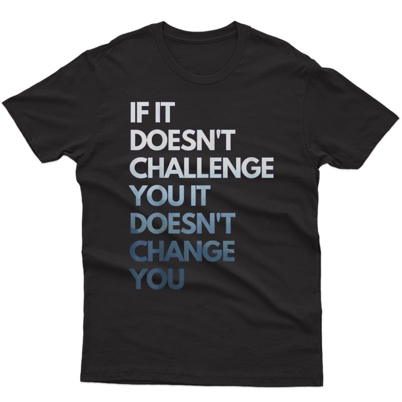 Career Gym & Ness Motivation If It Doesn't Challenge You T-shirt