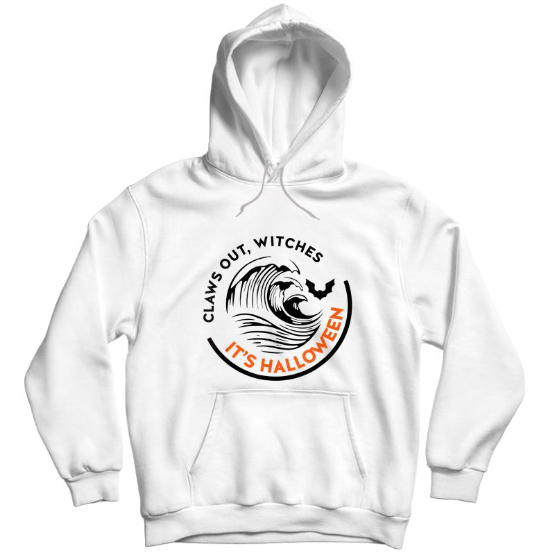 Claws Out Witches It's Halloween Funny T-shirt Unisex Pullover Hoodie