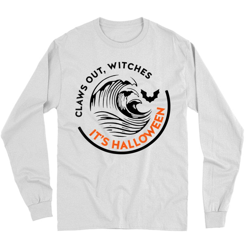 Claws Out Witches It's Halloween Funny T-shirt Long Sleeve T-shirt