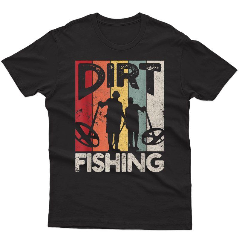 Dirt Fishing - Funny Beach Treasure Detecting Metal Detector T-shirt