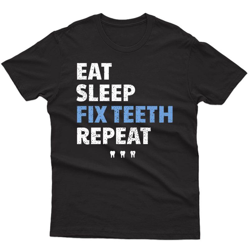 Eat, Sleep, Fix Teeth, Repeat - Dentist Premium T-shirt
