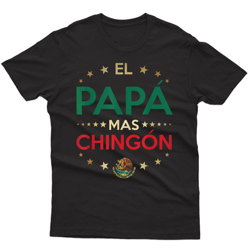 El Papa Mas Chingon Funny Spanish Fathers Day T-shirt T-shirt