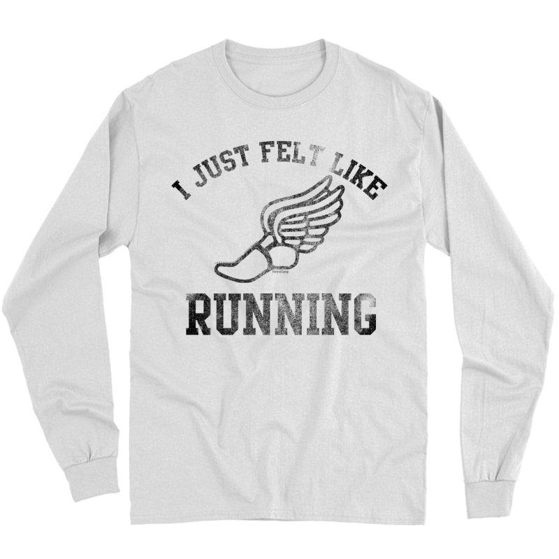 Forrest Gump I Just Felt Like Running Premium T-shirt Long Sleeve T-shirt