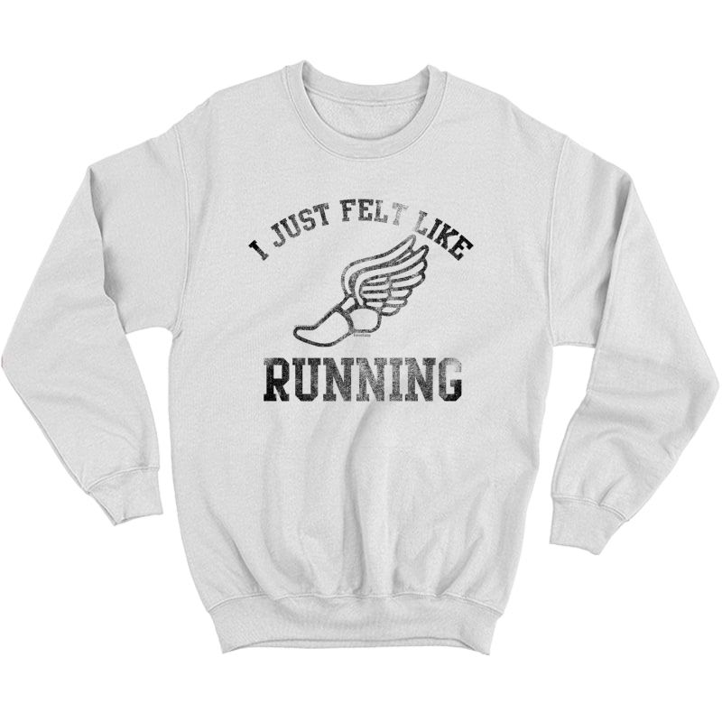 Forrest Gump I Just Felt Like Running Premium T-shirt Crewneck Sweater