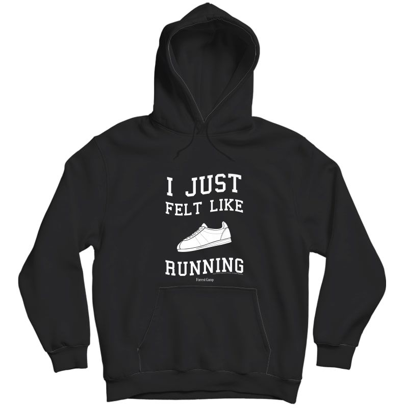Forrest Gump I Just Felt Like Running Quote Premium T-shirt Unisex Pullover Hoodie