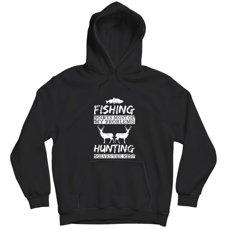 Funny Fishing Hunting Solves Problems T Shirt Tee Unisex Pullover Hoodie