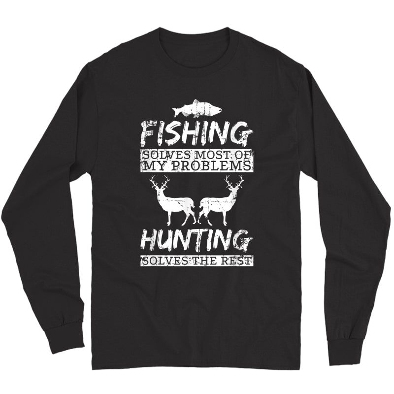 Funny Fishing Hunting Solves Problems T Shirt Tee Long Sleeve T-shirt