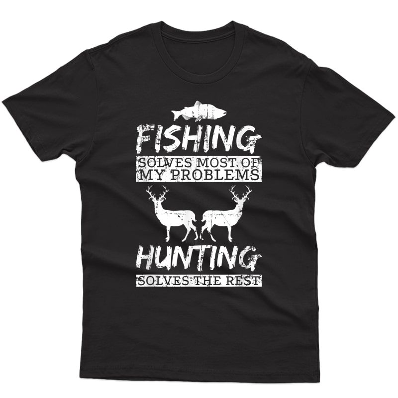 Funny Fishing Hunting Solves Problems T Shirt Tee