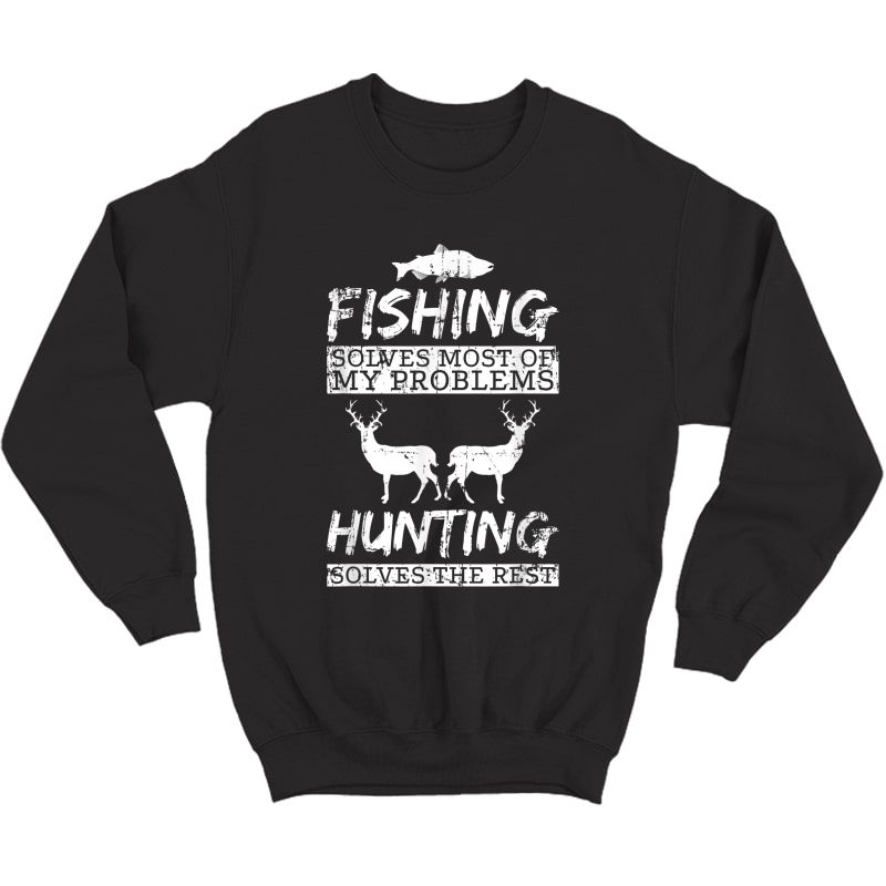 Funny Fishing Hunting Solves Problems T Shirt Tee Crewneck Sweater