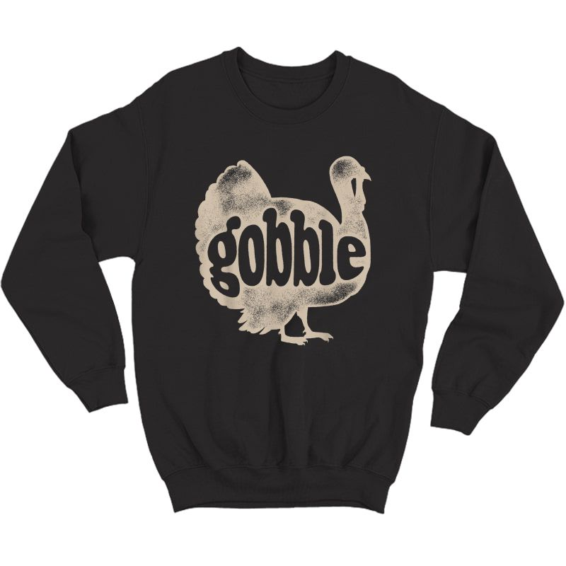 Gobble Funny Turkey Thanksgiving Day Gifts Vintage T-shirt Crewneck Sweater