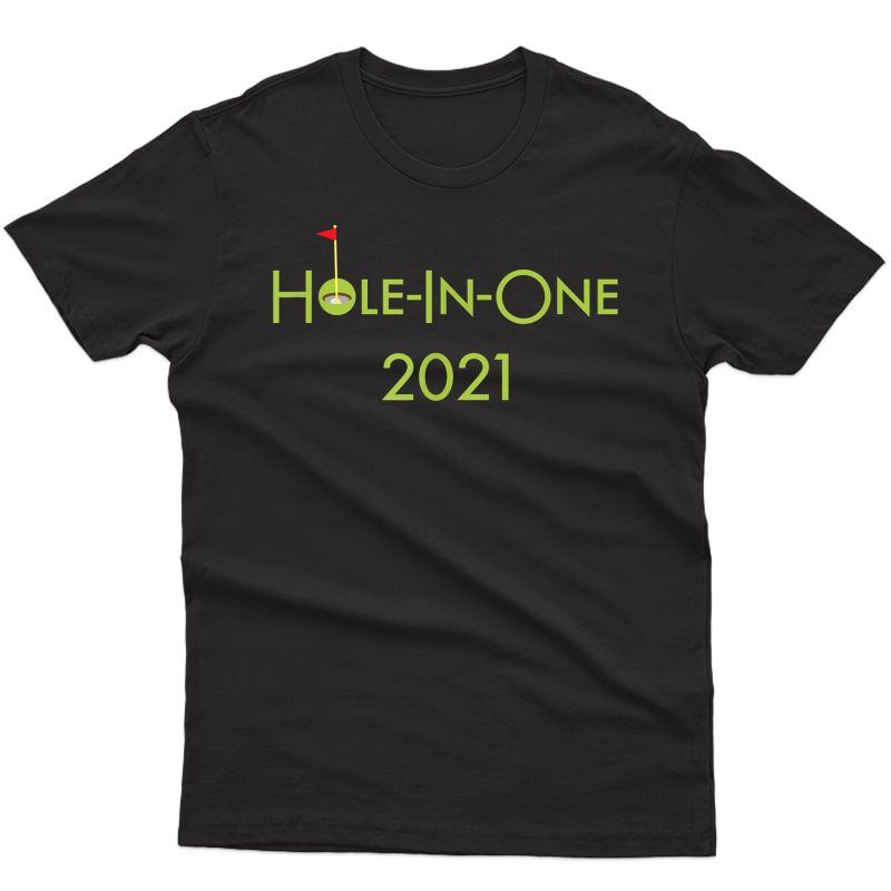 Golf Hole In One 2021 Sport Themed Golfing Gift For Golfer T-shirt