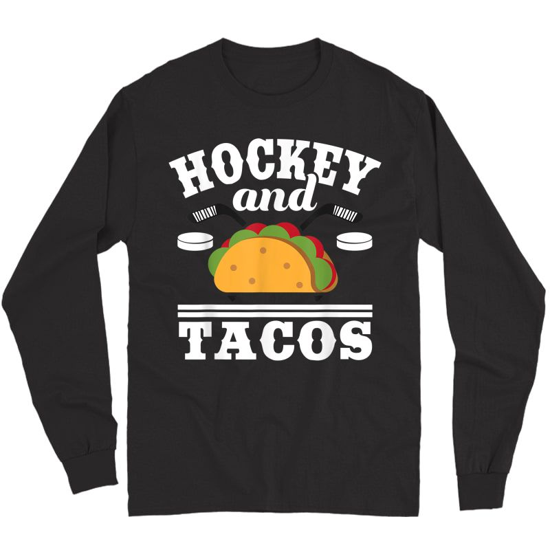 Hockey And Tacos T Shirt Funny Taco Day Gift For Hockey Fans Long Sleeve T-shirt