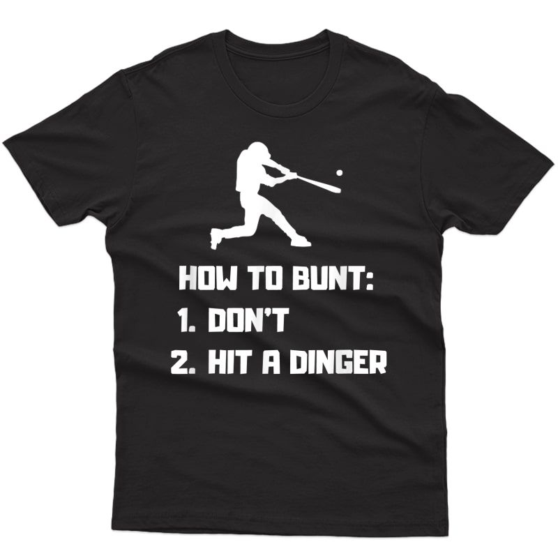 How To Bunt Don't Hit A Dinger Shirt - Funny Baseball Gift T-shirt