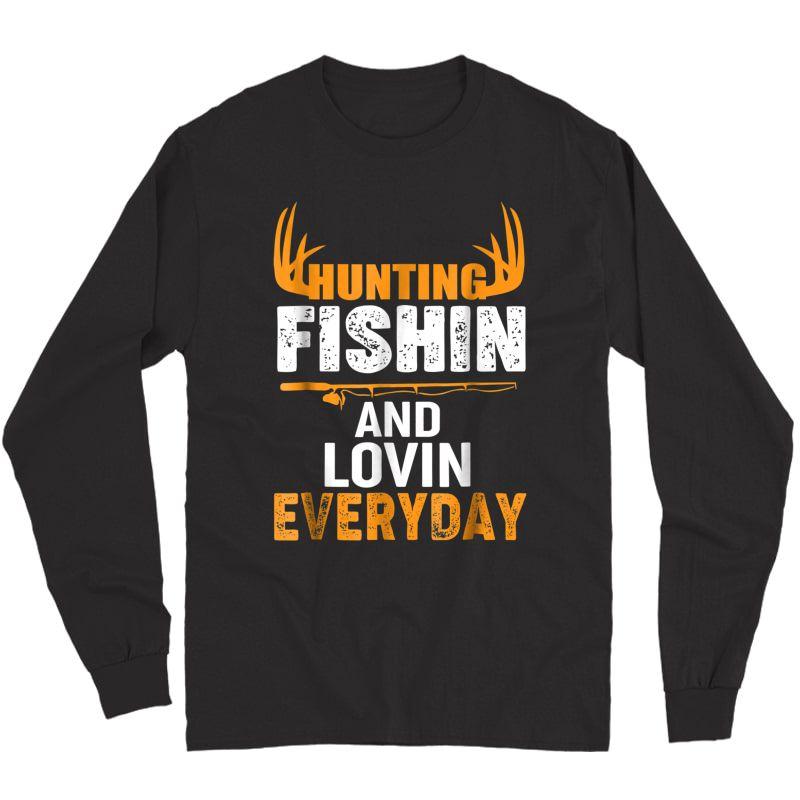 Hunting Fishing Loving Every Day Shirt Long Sleeve T-shirt