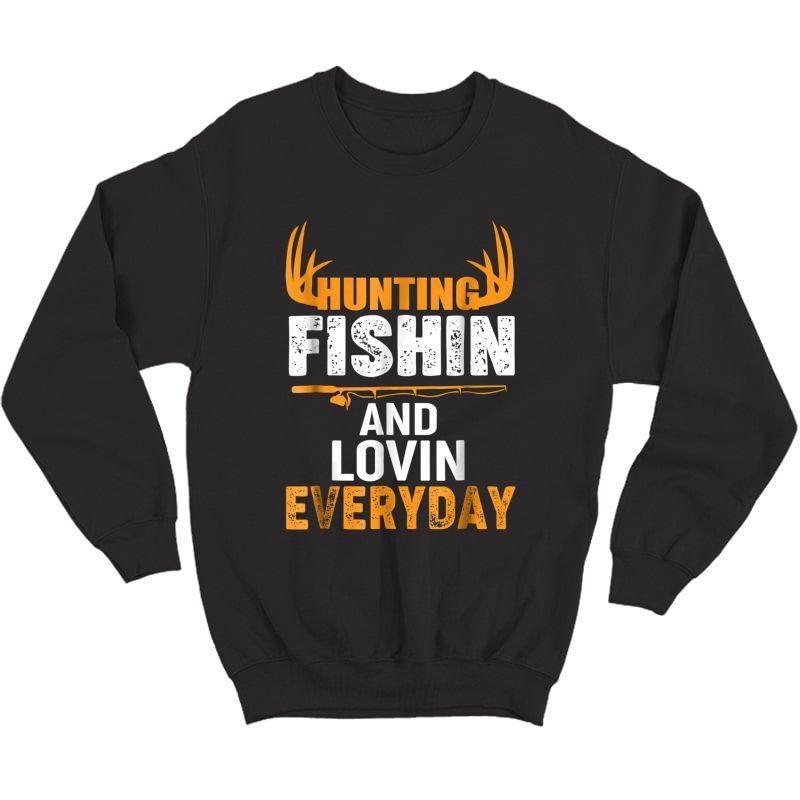 Hunting Fishing Loving Every Day Shirt Crewneck Sweater