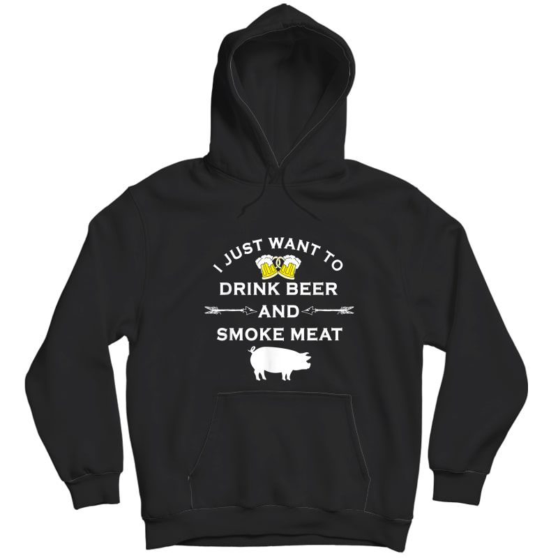 I Just Want To Drink Beer And Smoke Meat Pork Party T-shirt Unisex Pullover Hoodie