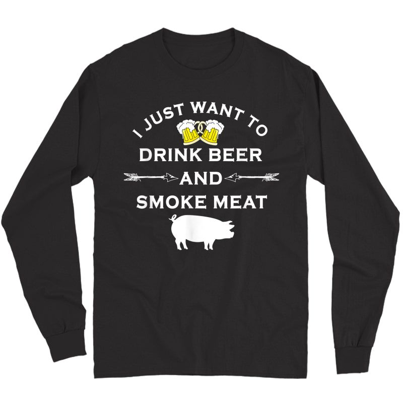 I Just Want To Drink Beer And Smoke Meat Pork Party T-shirt Long Sleeve T-shirt