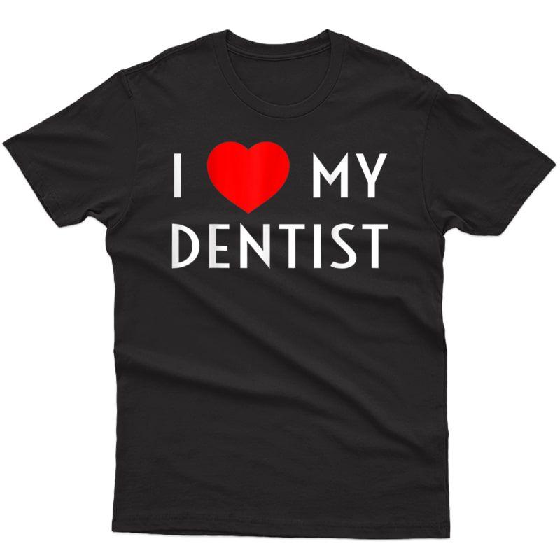 I Love My Dentist I Heart My Dentist Girlfriend T-shirt