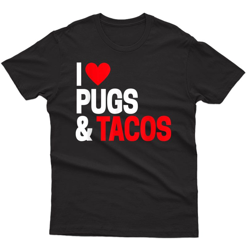 I Love Tacos & Pugs T-shirt For Pug Dog Owners