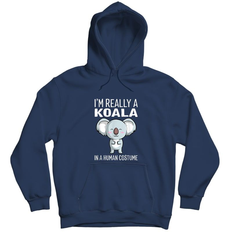 I'm Really A Koala In A Human Costume Halloween Funny Gift T-shirt Unisex Pullover Hoodie