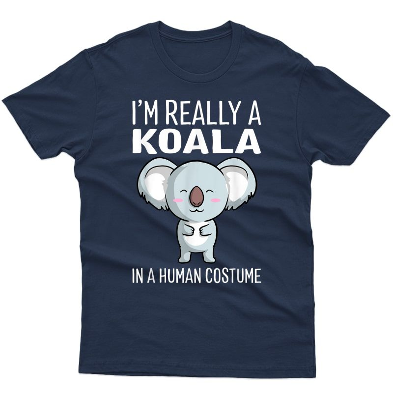 I'm Really A Koala In A Human Costume Halloween Funny Gift T-shirt