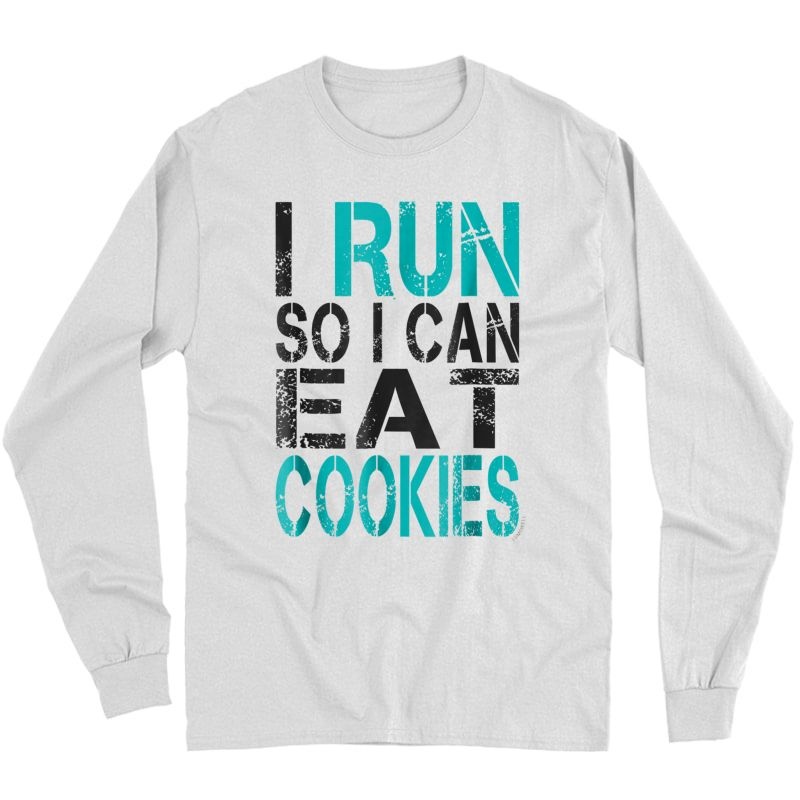 I Run So I Can Eat Cookies T-shirt. Funny Running Shirt Long Sleeve T-shirt
