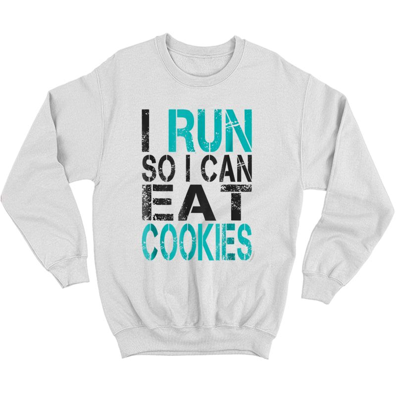 I Run So I Can Eat Cookies T-shirt. Funny Running Shirt Crewneck Sweater