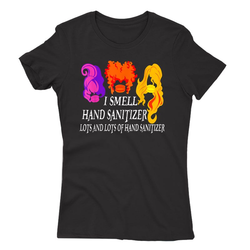 I Smell Hand Sanitizer Lots And Lots Of - Funny Halloween T-shirt