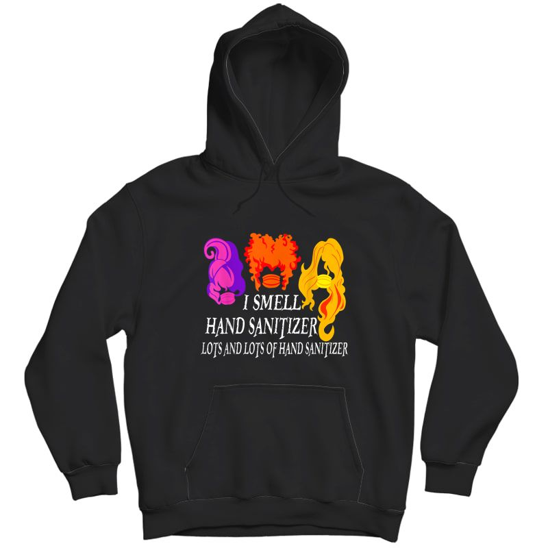 I Smell Hand Sanitizer Lots And Lots Of - Funny Halloween T-shirt Unisex Pullover Hoodie