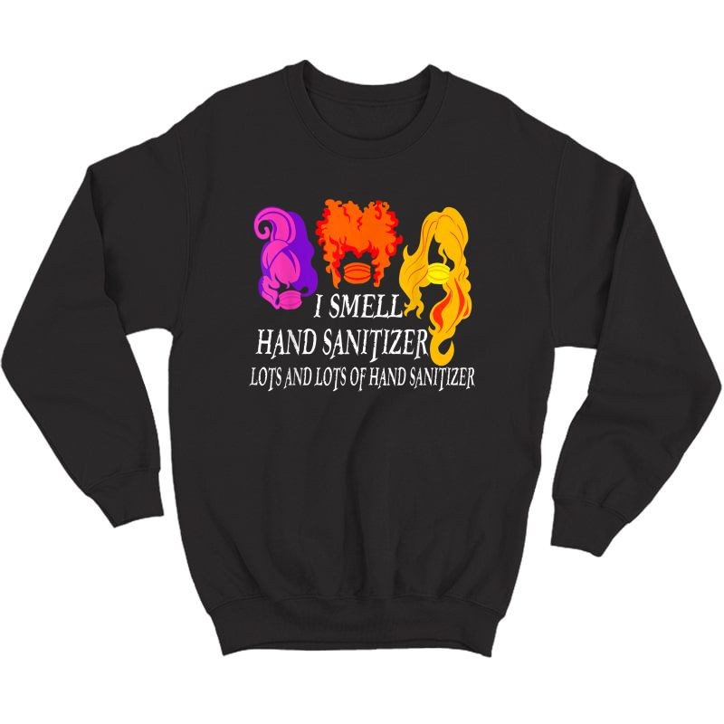 I Smell Hand Sanitizer Lots And Lots Of - Funny Halloween T-shirt Crewneck Sweater