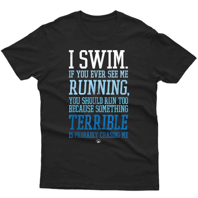 I Swim If You Ever See Me Running Funny Swimmer T-shirt