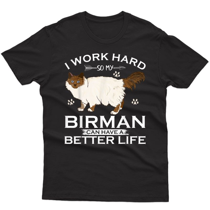 I Work Hard So My Birman Cat Can Have A Better Life Funny T-shirt