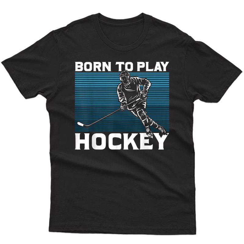 Ice Hockey Goalie Gift Idea Born To Play Hockey T-shirt