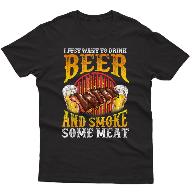 Just Want To Drink Beer And Smoke Meat Distressed Funny Bbq T-shirt