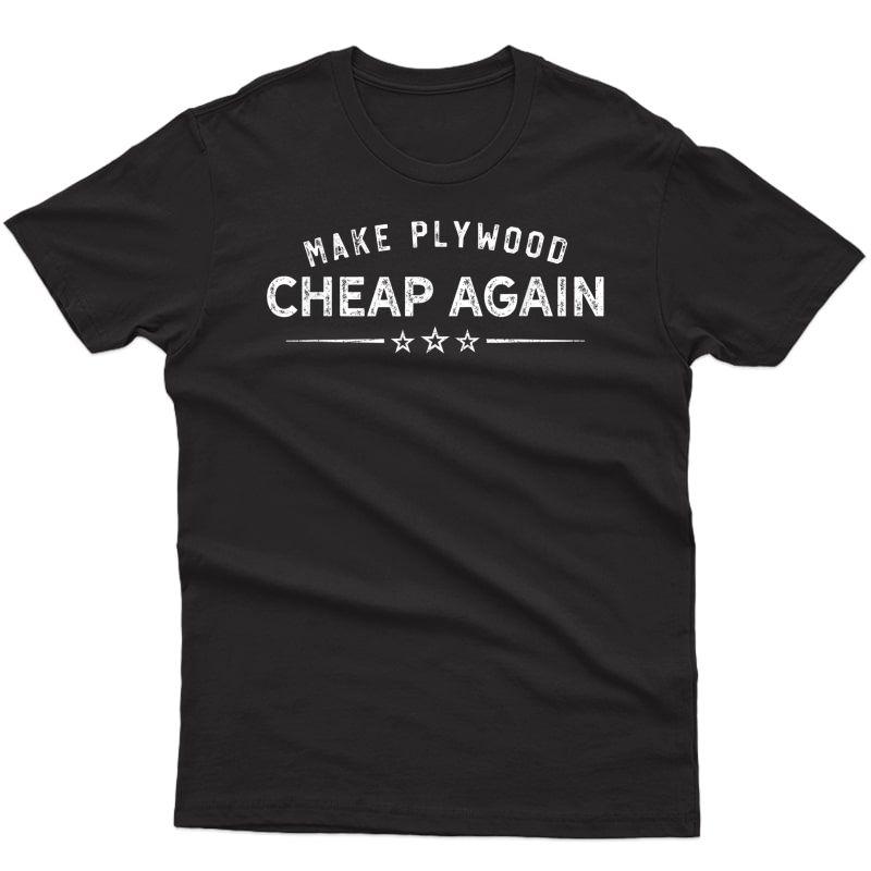 Make Plywood Cheap Again - Funny Handyman Dad T-shirt